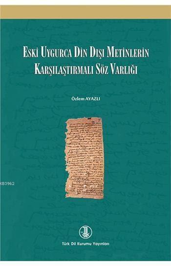 Eski Uygurca Din Dışı Metinlerin Karşılaştırmalı Söz Varlığı