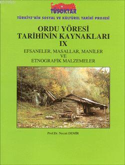 Ordu Yöresi Tarihinin Kaynakları IX; Efsaneler, Masallar, Maniler ve Etnografik Malzemeler