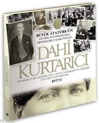 Dahi Kurtarıcı; Büyük Atatürk'ün En Özel Fotoğraflarla Kronojik Yaşam Öyküsü