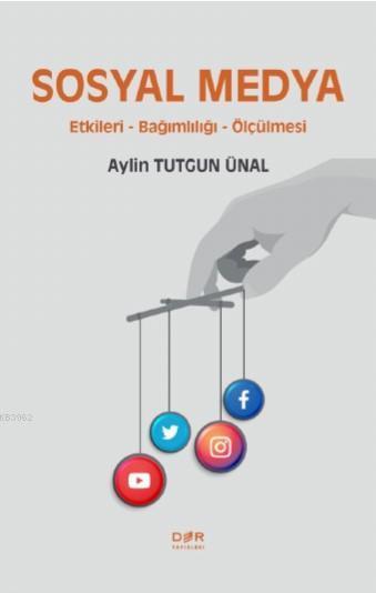 Sosyal Medya; Etkileri, Bağımlılığı ve Ölçülmesi