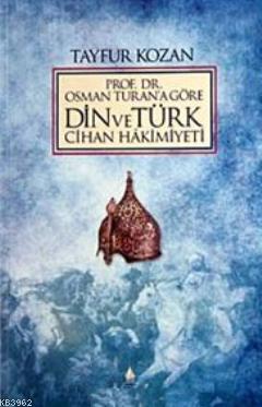 Prof. Dr.Osman Turan'a Göre Din ve Türk Cihan Hakimiyeti