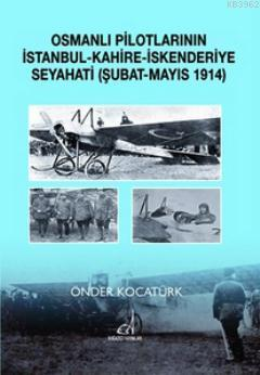 Osmanlı Pilotlarının İstanbul - Kahire - İskenderiye Seyahati; Şubat - Mayıs 1914