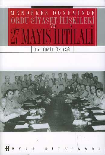 Menderes Döneminde Ordu Siyaset İlişkisi ve 27 Mayıs İhtilali