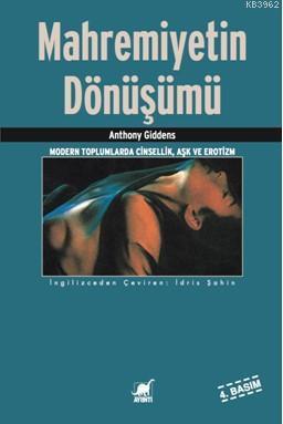 Mahremiyetin Dönüşümü; Modern Toplumlarda Cinsellik Aşk ve Erotizm