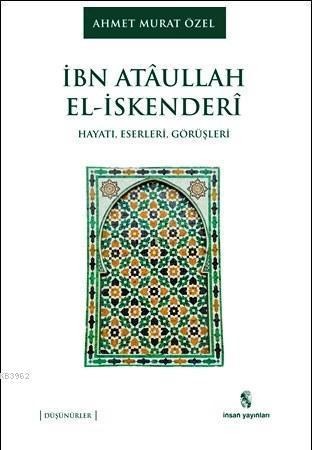 İbn Ataullah El-İskenderi; Hayatı, Eserleri, Görüşleri