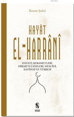 Hayat El-Harrani; Hayatı,Kerametleri, Hikmetli Sözleri, Mescidi, zaviyesi ve türbesi