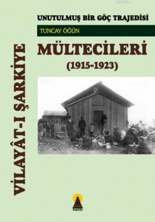 Vilayat-ı Şarkiye Mültecileri / Unutulmuş Bir Göç Trajedisi (1915-1923); Unutulmuş Bir Göç Trajedisi (1915-1923)
