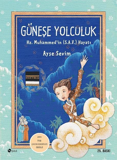 Güneşe Yolculuk; Hz. Muhammed (S.A.V)'in Hayatı