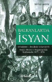 Balkanlar'da İsyan; Osmanlı İngiliz Rekabeti Bosna Hersek ve Bulgaristan´daki Ayaklanmalar 1875-1876