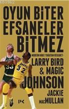Oyun Biter Efsaneler Bitmez; Modern NBA'i Yaratan Rekabet Larry Bird ve Magic Johnson