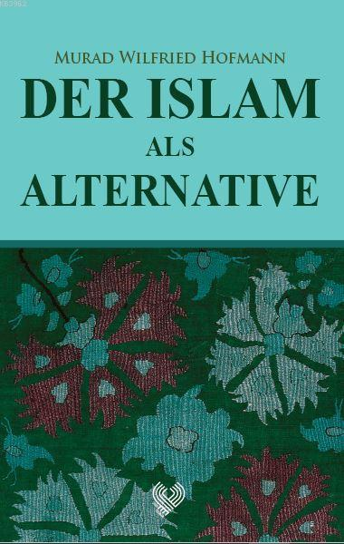 Der Islam Als Alternative; (İslam Gerçek Alternatif - Almanca)