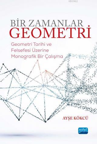 Bir Zamanlar Geometri; Geometri Tarihi ve Felsefesi Üzerine Monografik Bir Çalışma