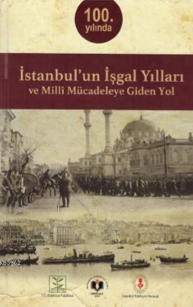 İstanbul'un İşgal Yılları ve Milli Mücadeleye Giden Yok