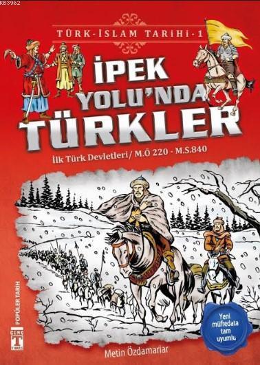 İpek Yolu'nda Türkler / Türk - İslam Tarihi 1; İlk Türk Devletleri / M.Ö. 220 - M.S. 840