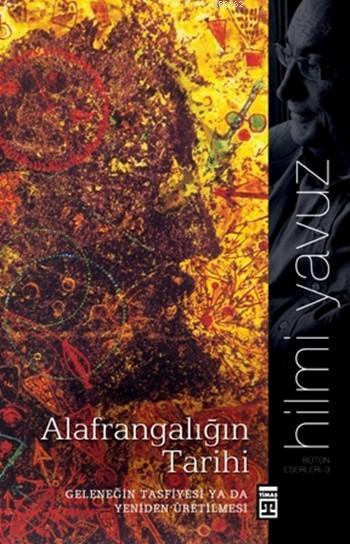 Alafrangalığın Tarihi; Geleneğin Tasfiyesi ya da Yeniden Üretilmesi