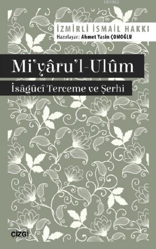 Mi'yâru'l-Ulûm - Îsâgûcî Terceme ve Şerhi