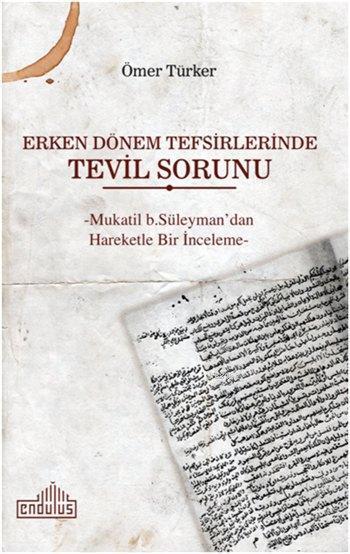 Erken Dönem Tefsirlerinde Tevil Sorunu; -Mukatil b. Süleyman'dan Hareketle Bir İnceleme-