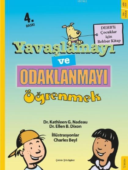 Yavaşlamayı ve Odaklanmayı Öğrenmek; DEHB'li Çocuklar İçin Rehber Kitap