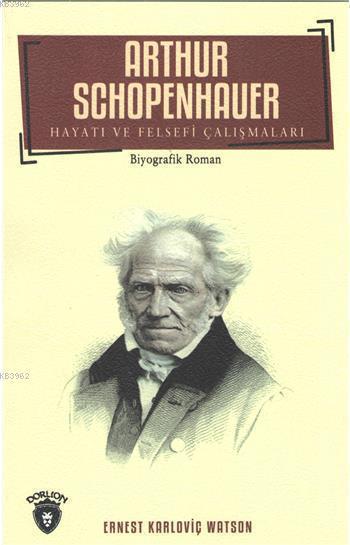 Arthur Schopenhauer Hayatı Ve Felsefi Çalışmaları