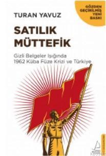 Satılık Müttefik; Gizli Belgeler Işığında 1962 Küba Füze Krizi ve Türkiye