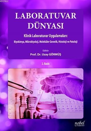 Laboratuvar Dünyası Klinik Laboratuvar Uygulamaları Biyokimya, Mikrobiyoloji, Moleküler Genetik, Histoloji ve Patoloji