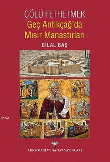 Çölü Fethetmek Geç Antikçağ'da Mısır Manastırları