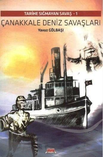 Çanakkale Deniz Savaşları; Tarihe Sığmayan Savaş 1