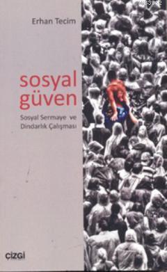 Sosyal Güven  Sosyal Sermaye ve Dindarlık Çalışması; Sosyal Sermaye ve Dindarlık Çalışması