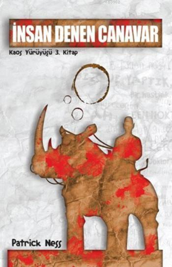 İnsan Denen Canavar; Kaos Yürüyüşü 3. Kitap Patrick Ness