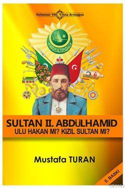 Sultan 2. Abdulhamid - Ulu Hakan mı? Kızıl Sultan mı?