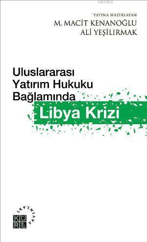 Uluslaraarası Yatırım Hukuku Bağlamında Libya Krizi