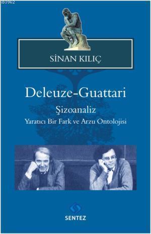 Deleuze Guattari; Şizoanaliz Yaratıcı Bir Fark ve Arzu Ontolojisi