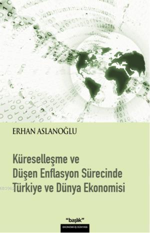 Küreselleşme ve Düşen Enflasyon Sürecinde| Türkiye ve Dünya Ekonomisi
