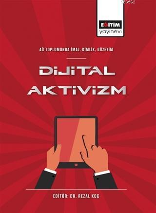 Ağ Toplumunda İmaj, Kimlik, Gözetim - Dijital Aktivizm