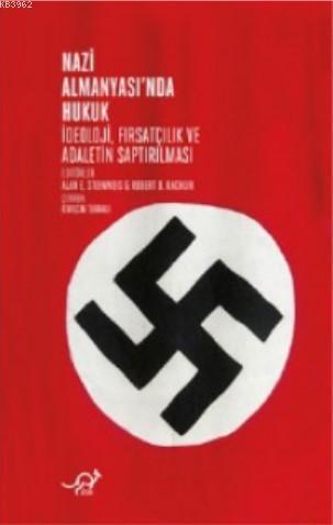 Nazi Almanyası'nda Hukuk; İdeoloji, Fırsatçılık ve Adaletin Saptırılması