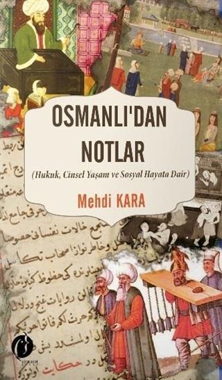 Osmanlı'dan Notlar; Hukuk, Cinsel Yaşam ve Sosyal Hayata Dair