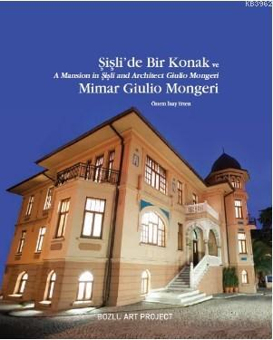 Şişli'de Bir Konak ve Mimar Giulio Mongeri / A Mansion in Şişli and Architect Giulio Mongeri