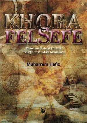 Khora ve Felsefe; Platon'un Üçüncü Türü ve Felsefe Tarihindeki Yorumlar