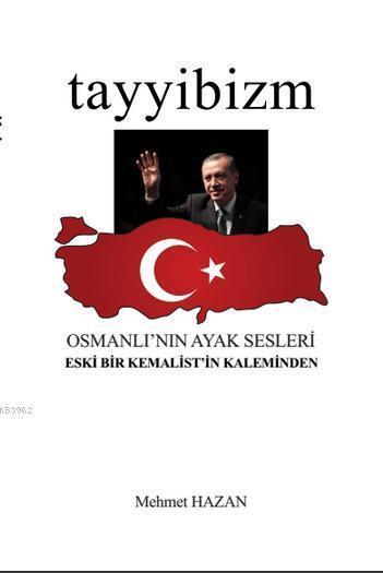 Tayyibizm - Osmanlı'nın Ayak Sesleri; Eski Bir Kemalist'in Kaleminden