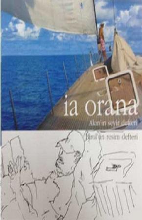 İa Orana: Akın'ın Seyir Defteri - Birol'un Resim Defteri