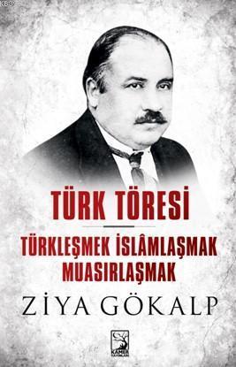 Türk Töresi - Türkleşmek İslamlaşmak Muasırlaşmak
