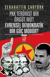 PKK Terörist Bir Örgütü Mü? Evrensel Demokratik Bir Güç Müdür?