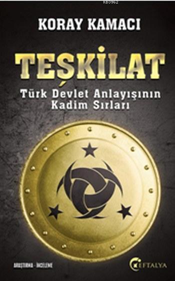 Teşkilat; Türk Devlet Anlayışının Kadim Sırları