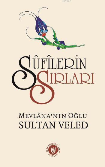 Sufilerin Sırları; Mevlana'nın Oğlu Sultan Veled