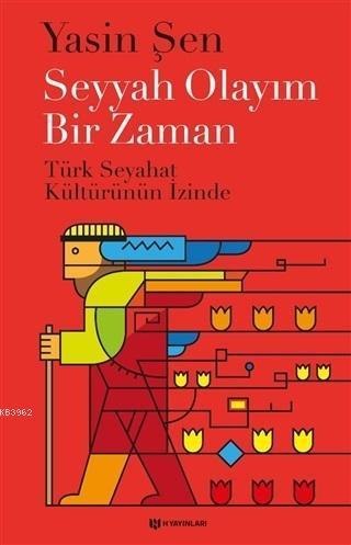 Seyyah Olayım Bir Zaman; Türk Seyahat Kültürünün İzinde