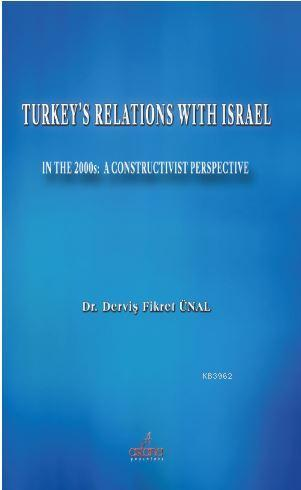 Turkey's Relations With Israel; In The 2000s: A Constructivist Perspective
