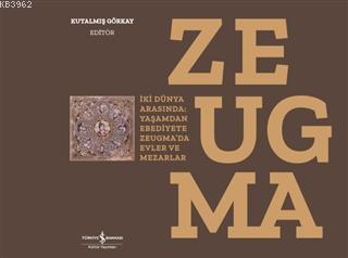 Zeugma; İki Dünya Arasında: Yaşam'dan Ebediyete Zeugma'da Evler ve Mezarlar