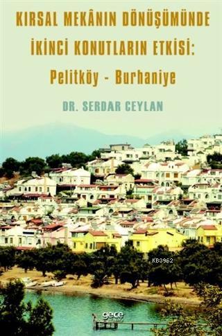 Kırsal Mekanın Dönüşümünde İkinci Konutların Etkisi: Pelitköy - Burhaniye