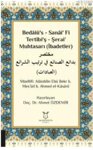 Bedâiü's - Sanâi' Fi Tertîbi'ş - Şerai' Muhtasarı (İbadetler)