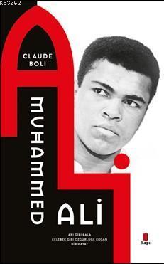 Muhammed Ali; Arı Gibi Bala Kelebek Gibi Özgürlüğe Koşan Bir Hayat